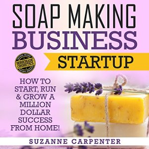 Soap Making Business Startup Audiobook By Suzanne Carpenter cover art