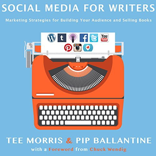 Social Media for Writers: Marketing Strategies for Building Your Audience and Selling Books Audiobook By Tee Morris, Pip Ballantine cover art