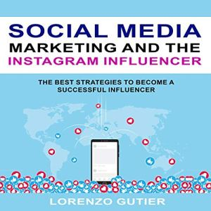 Social Media Marketing and the Instagram Influencer Audiobook By Lorenzo Gutier cover art