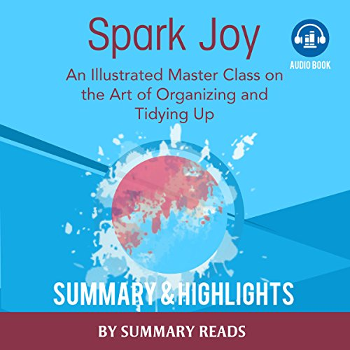 Spark Joy: An Illustrated Master Class on the Art of Organizing by Marie Kondo   Summary & Highlights Audiobook By Summary Reads cover art