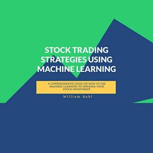 Stock Trading Strategies Using Machine Learning Audiobook By William Bahl cover art