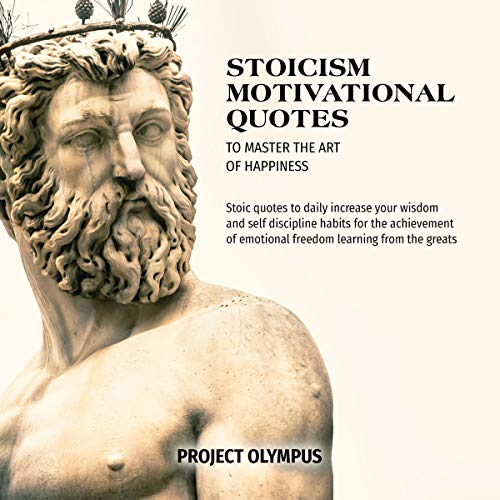 Stoicism Motivational Quotes to Master the Art of Happiness Audiobook By Project Olympus cover art