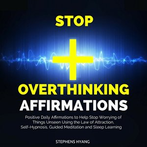 Stop Overthinking Affirmations Audiobook By Stephens Hyang cover art