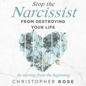 Stop the Narcissist from Destroying Your Life: By Starting from the Beginning Audiobook By Christopher Rose cover art