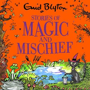 Stories of Magic and Mischief Audiobook By Enid Blyton cover art
