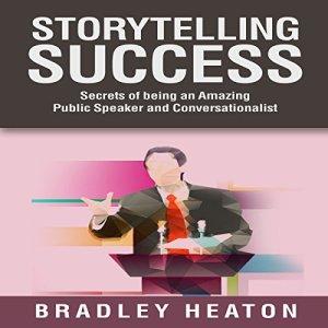 Storytelling Success Audiobook By Bradley Heaton cover art