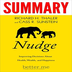 Summary of Nudge: Improving Decisions About Health, Wealth, and Happiness Audiobook By Cass R. Sunstein, better.me, Richard H. Thaler cover art