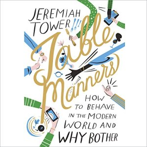 Table Manners Audiobook By Jeremiah Tower cover art