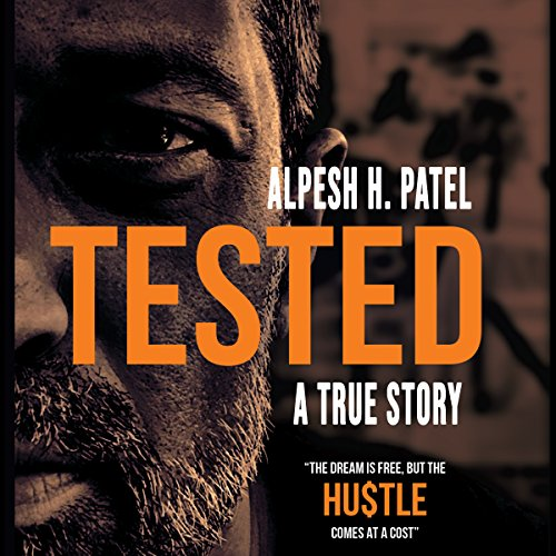 Tested: The Dream Is Free but the HU$TLE Comes at a Cost Audiobook By Mr. Alpesh H Patel cover art