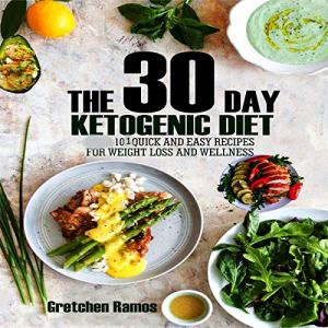 The 30 Day Ketogenic Diet: 101 Quick and Easy Recipes to Weight Loss and Wellness Audiobook By Gretchen Ramos cover art