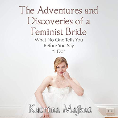The Adventures and Discoveries of a Feminist Bride Audiobook By Katrina Majkut cover art