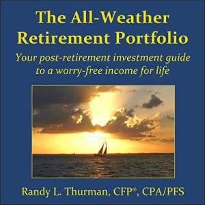 The All-Weather Retirement Portfolio Audiobook By Randy L. Thurman cover art