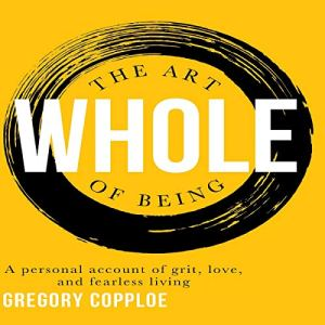 The Art of Being Whole Audiobook By Gregory Copploe cover art