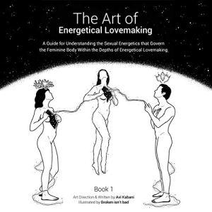 The Art of Energetical Lovemaking: Book 1 Audiobook By Avi Kabani cover art