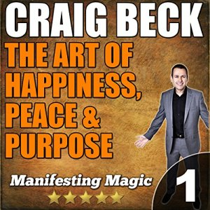 The Art of Happiness, Peace, & Purpose Audiobook By Craig Beck cover art