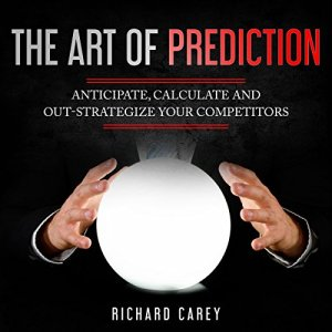 The Art of Prediction Audiobook By Richard Carey cover art