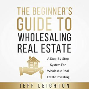 The Beginner's Guide to Wholesaling Real Estate Audiobook By Jeff Leighton cover art