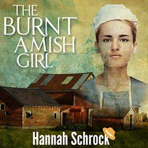 The Burnt Amish Girl Audiobook By Hannah Schrock cover art