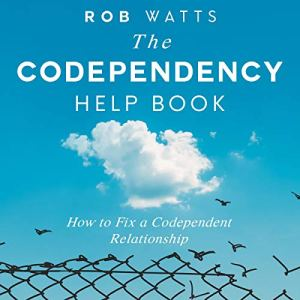 The Codependency Help Book Audiobook By Rob Watts cover art