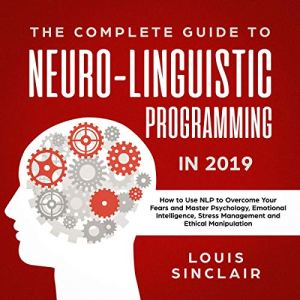 The Complete Guide to Neuro-Linguistic Programming in 2019 Audiobook By Louis Sinclair cover art