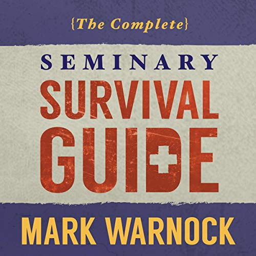 The Complete Seminary Survival Guide Audiobook By Mark Warnock cover art