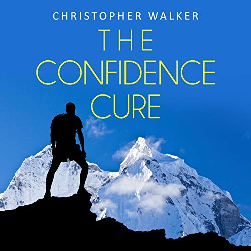 The Confidence Cure: Confidence Hacks to Double or Triple Your Self Esteem! Audiobook By Christopher Walker cover art