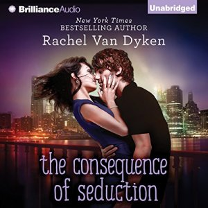 The Consequence of Seduction Audiobook By Rachel Van Dyken cover art