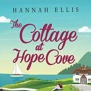The Cottage at Hope Cove: A Wonderfully Uplifting Holiday Romance Audiobook By Hannah Ellis cover art