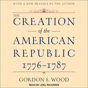 The Creation of the American Republic, 1776-1787 Audiobook By Gordon S. Wood cover art