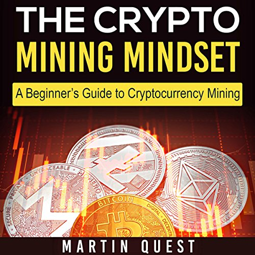 The Crypto Mining Mindset: A Beginner's Guide to Cryptocurrency Mining Audiobook By Martin Quest cover art
