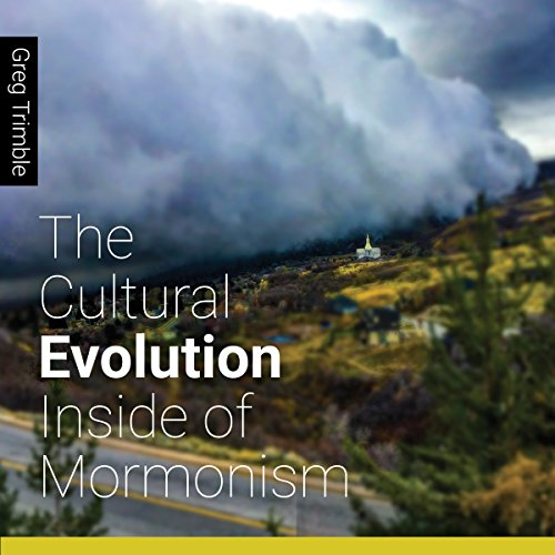 The Cultural Evolution Inside of Mormonism Audiobook By Greg Trimble cover art
