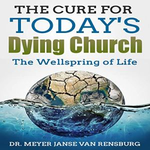 The Cure for Today's Dying Church Audiobook By Dr. Meyer Janse Van Rensburg cover art