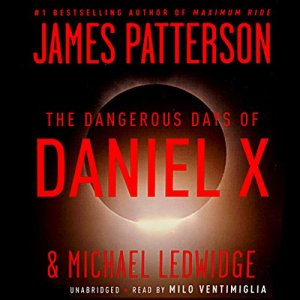 The Dangerous Days of Daniel X Audiobook By James Patterson cover art