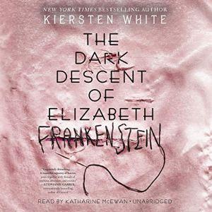 The Dark Descent of Elizabeth Frankenstein Audiobook By Kiersten White cover art