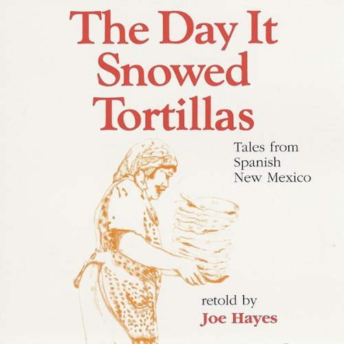 The Day It Snowed Tortillas Audiobook By Joe Hayes cover art