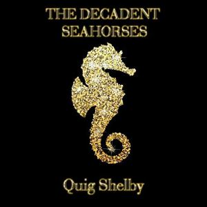 The Decadent Seahorses Audiobook By Quig Shelby cover art