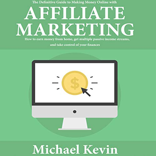 The Definitive Guide to Making Money Online with Affiliate Marketing Audiobook By Michael Kevin cover art