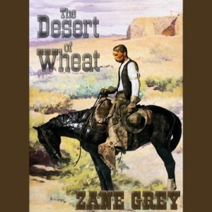 The Desert of Wheat Audiobook By Zane Grey cover art