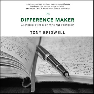 The Difference Maker: A Leadership Story of Faith and Friendship Audiobook By Tony Bridwell cover art