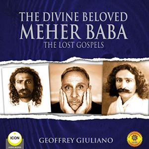 The Divine Beloved Meher Baba - The Lost Gospels Audiobook By Geoffrey Giuliano cover art