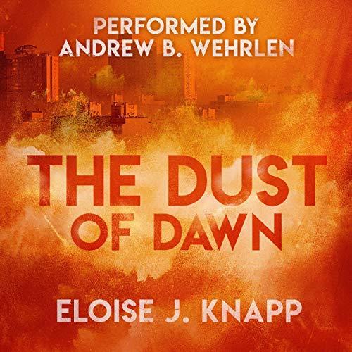The Dust of Dawn Audiobook By Eloise J. Knapp cover art