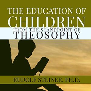 The Education of Children from the Standpoint of Theosophy: A Modern Edition Audiobook By Rudolf Steiner cover art
