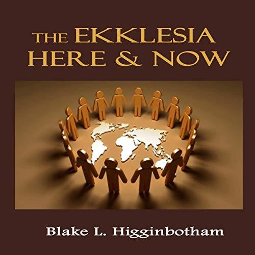The Ekklesia Here & Now Audiobook By Blake Higginbotham cover art
