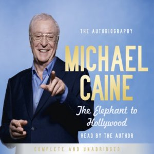 The Elephant to Hollywood Audiobook By Sir Michael Caine cover art