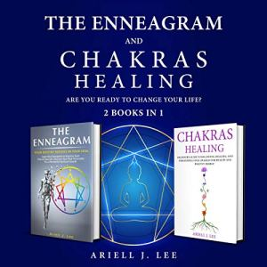 The Enneagram and Chakras Healing: 2 Books in 1 Audiobook By Ariell J. Lee cover art