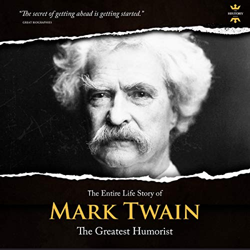 The Entire Life Story of Mark Twain Audiobook By The History Hour cover art