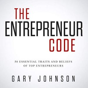 The Entrepreneur Code: 50 Essential Traits and Beliefs of Top Entrepreneurs Audiobook By Gary Johnson cover art
