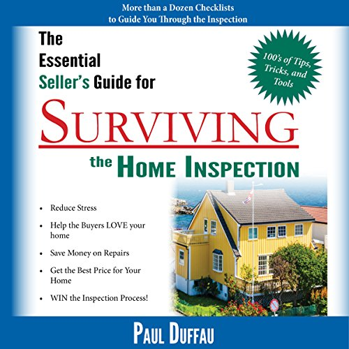 The Essential Seller's Guide for Surviving the Home Inspection Audiobook By Paul Duffau cover art