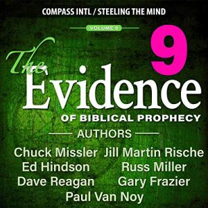 The Evidence of Biblical Prophecy, Vol. 9 Audiobook By Chuck Missler, Ed Hindson, Dave Reagan, Gary Frazier, Jill Martin Rische, Paul Van Noy, Russ Miller cover art