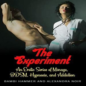 The Experiment (An Erotic Series of Ménage, BDSM, Hypnosis, and Addiction) Audiobook By Alexandra Noir, Bambi Hammer cover art